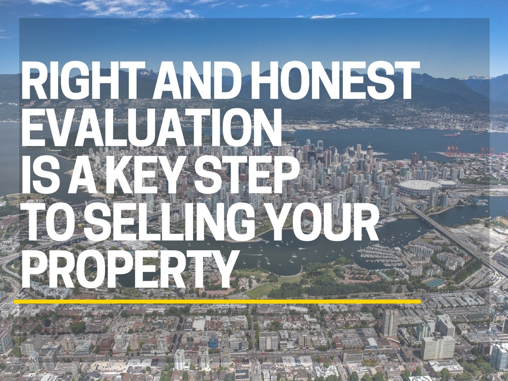 right and honest evaluation is a key stepto selling your property