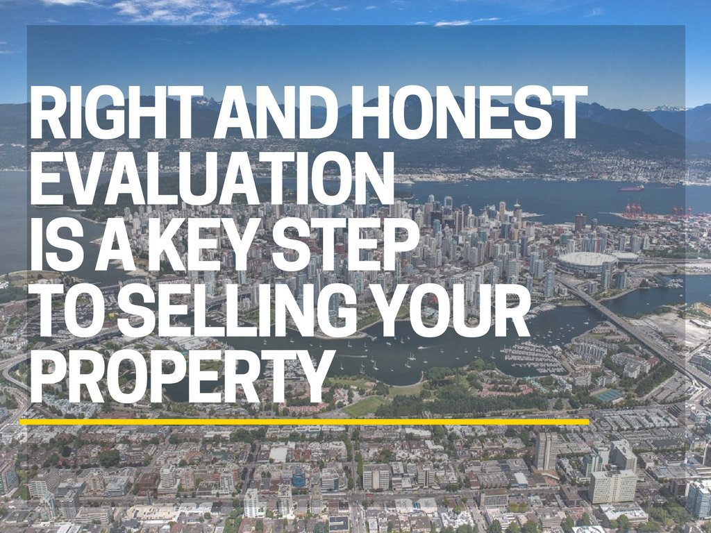 right and honest evaluation is a key stepto selling your property a